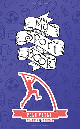 My sport book - Pole vault training journal: 200 pages with 5