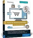 Recht für Webshop-Betreiber: Das umfassende Handbuch. Alles über Abmahnungen, Datenschutzrecht, Urheberrecht, Domainrecht, Haftungsfragen, AGB, Impressum u. v. m.