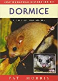 Dormice: A Tale of Two Species (British Natural History Series)