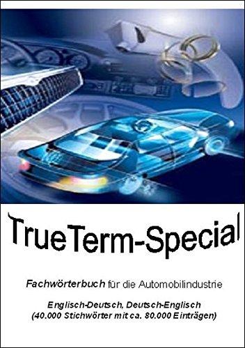 TrueTerm Special Fachwörterbuch Automobilindustrie, Englisch-Deutsch, Deutsch-Englisch, 1 CD-ROM40.000 Stichwörter mit ca. 80.000 Einträgen. Für Windows 98/NT/2000/Me/XP, WindowsCE ab V2.11, PocketPC 2002, 2003 und Mobile Edition und PalmOS ab V.3 und höher