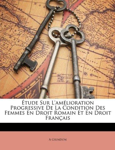 Etude Sur L'Amelioration Progressive de La Condition Des Femmes En Droit Romain Et En Droit Francais