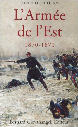 L'armée de l'Est : 1870-1871 par Henri Ortholan