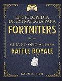Enciclopedia de estrategia para fortniters: Guía no oficial para Battle Royal