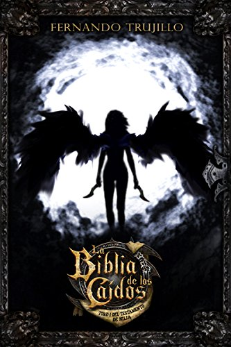 La Biblia de los Caídos. Tomo 1 del testamento de Nilia por Fernando Trujillo Sanz