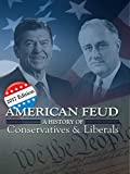 American Feud: A History of Conservatives & Liberals (2017 Edition)