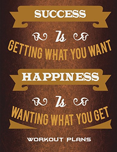 Workout Plans: Success Is Getting What You Want Happiness Is Wanting What You Get: Happiness Quotes, Weekly Menu Meal Plan And Weekly Workout Progress ... With Grocery Lists, Workout Log Notebook por Successlife Planner