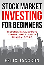 Stock Market Investing for Beginners: The Fundamental Guide to taking Control of your Financial Future (English Edition)