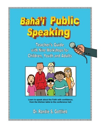 Baha'i Public Speaking: Teacher's Guide with Nine Workshops for Children, Youth and Adults por Dr. Randie S. Gottlieb