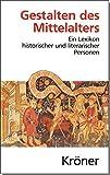 Gestalten des Mittelalters: Ein Lexikon historischer und literarischer Personen in Dichtung, Musik und Kunst (Kröners Taschenausgaben (KTA)) -