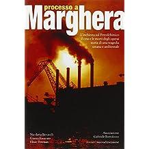 Processo a Marghera. L'inchiesta sul Petrolchimico. Il CVM e le mortidegli operai. Storia di una tragedia umana e ambientale