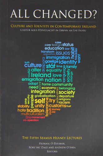All Changed? Culture and Identity in Contemporary Ireland: The Fifth Seamus Heaney Lectures