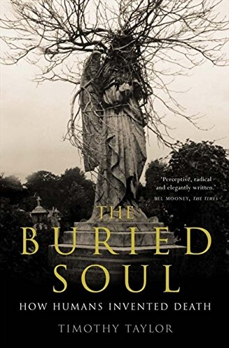 The Buried Soul: How Humans Invented Death par Timothy Taylor