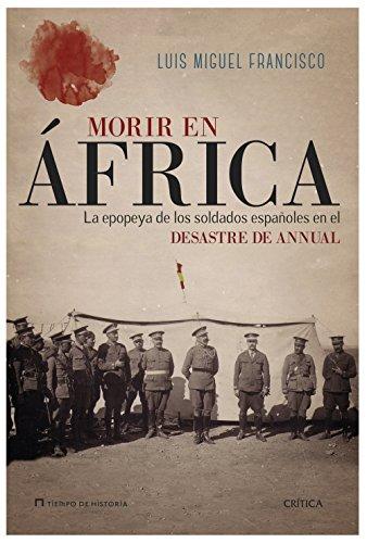 Morir en África: La epopeya de los soldados españoles en el desastre de Annual (Tiempo de Historia)