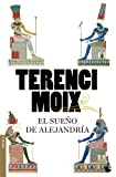 El sueño de Alejandría (Biblioteca Terenci Moix)