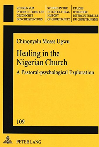 Healing in the Nigerian Church: A Pastoral-psychological Exploration (Studies in the Intercultural History of Christianity) por Chinonyelu Moses Ugwu