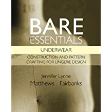 Bare Essentials: Underwear: Construction and Pattern Drafting for Lingerie Design