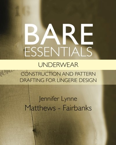 Bare Essentials: Underwear - Construction and Pattern Drafting for Lingerie Design: Volume 1