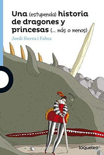 Una (estupenda) historia de dragones y princesas (más o menos) por Jordi Sierra I Fabra