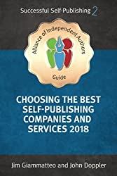 Choosing the Best Self-Publishing Companies and Services 2018: Volume 2 (An Alliance of Independent Authors' Guide: Successful Self-Publishing Series)