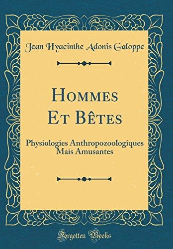 Hommes Et Bètes: Physiologies Anthropozoologiques Mais Amusantes (Classic Reprint) par Jean Hyacinthe Adonis Galoppe