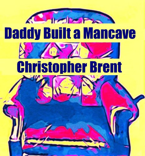 daddy-built-a-mancave-the-mancave-series-book-2-english-edition