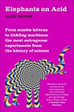 Elephants on Acid: From Zombie Kittens to Tickling Machines - The Most Outrageous Experiments from the History of Sscience