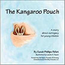 The Kangaroo Pouch: A story about surogacy for young children by Sarah Phillips Pellet (2007-01-10)
