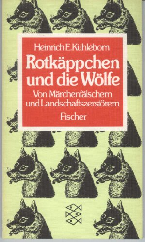 Rotkäppchen und die Wölfe. Von Märchenfälschern und Landschaftszerstörern.