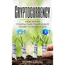 Cryptocurrency: Insider Secrets 2 - 10 Exciting Crypto Projects Under $1 To Make You Wealthy in 2018 (English Edition)