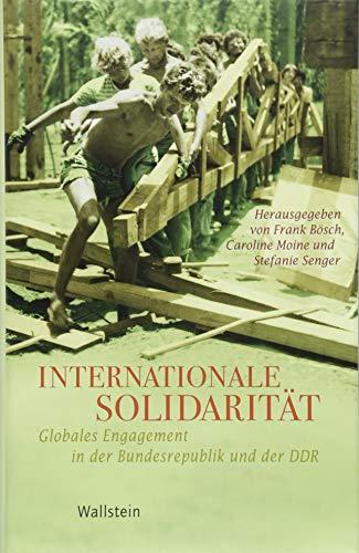 Internationale Solidarität: Globales Engagement in der Bundesrepublik und der DDR (Geschichte der Gegenwart)