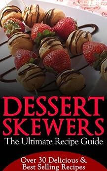Dessert Skewers - The Ultimate Recipe Guide by [Hastings, Jennifer, Books, Encore]
