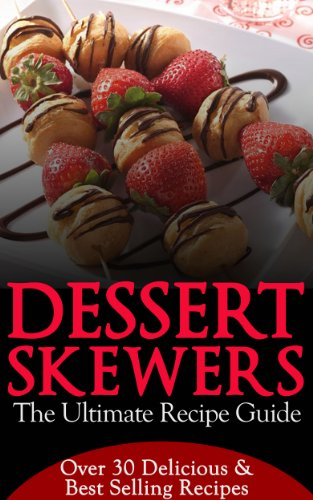 Dessert Skewers - The Ultimate Recipe Guide (English Edition)