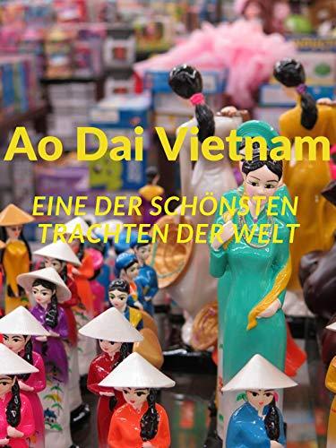 (Clip: Ao Dai Vietnam: Eine der schönsten Trachten der Welt!)