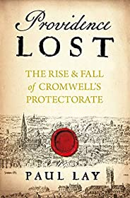 Providence Lost: The Rise and Fall of Cromwell's Protecto