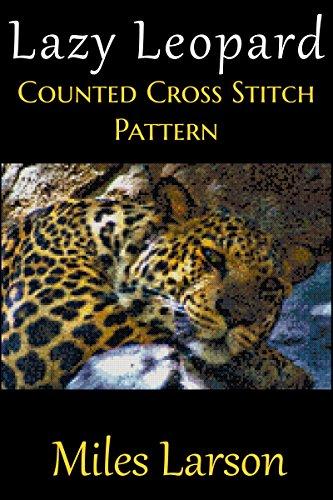 Lazy Leopard Counted Cross Stitch Pattern (English Edition) (Lazy Leopard)