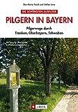 Pilgerwanderführer Bayern: ausführliche Infos zum Pilgern und Wallfahrten inkl. dem Jakobsweg in Bayern, vom Bodensee bis Oberfranken - Stefan Lenz