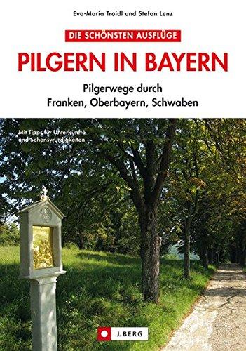 Pilgerwanderführer Bayern: ausführliche Infos zum Pilgern und Wallfahrten inkl. dem Jakobsweg in Bayern, vom Bodensee bis Oberfranken
