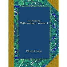 Récréations Mathématiques, Volume 4