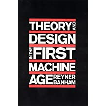 Theory and Design in the First Machine Age, 2nd Edition 2nd edition by Banham, Reyner (1980) Paperback