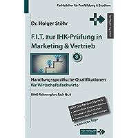 F.I.T. zur IHK-Prüfung in Marketing & Vertrieb: Handlungsspezifische Qualifikationen für Wirtschaftsfachwirte (Fachbücher für Fortbildung & Studium)