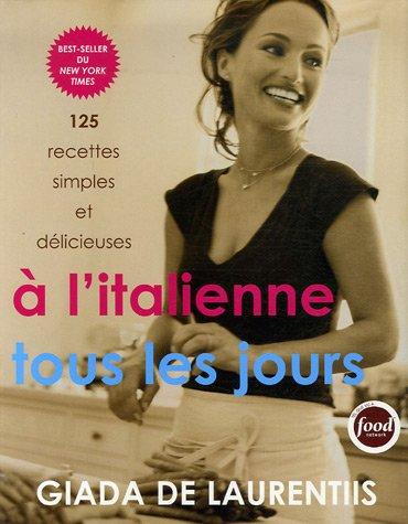 A l'italienne tous les jours : 125 recettes simples et délicieuses par Giada De Laurentiis