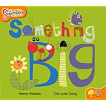 Oxford Reading Tree: Level 6: Snapdragons: Something So Big by Martin Waddell (2005-01-27)