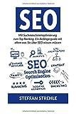 Suchmaschinen-Optimierung: Mit Suchmaschinenoptimierung zum Top Ranking. Ein Anfängerguide mit allem