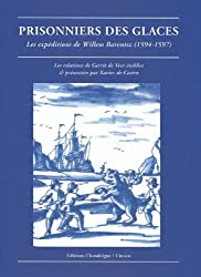 Prisonniers des glaces : Les expéditions de Willem Barentsz, 1594-1597
