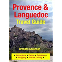 Provence & Languedoc Travel Guide - Attractions, Eating, Drinking, Shopping & Places To Stay (English Edition)