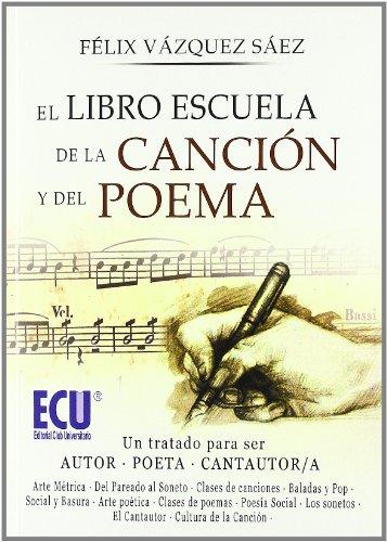 El libro escuela de la canción y del poema: Un tratado para ser autor-poeta, cantautor-cantautora por Félix Vázquez Sáez