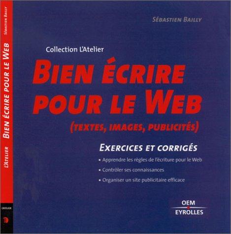 Bien écrire pour le Web (textes, images, publicités). Exercices et corrigés