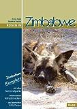 Reisen in Zimbabwe: Zimbabwe komplett - alle Nationalparks, interessante Allradstrecken, wertvolle GPS-Daten. Ein Reisebegleiter für Natur und Abenteuer -