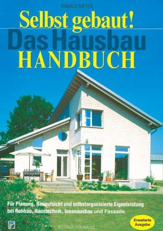 Selbst gebaut! Das Hausbau-Handbuch: Für Planung, Bauaufsicht und selbst organisierte Eigenleistung bei Rohbau, Haustechnik, Innenausbau und Fassade