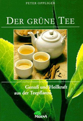 LE THE VERT. : Délices et forces curatives de la plante du thé par Peter Oppliger